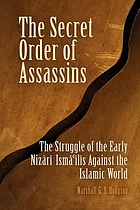The secret order of assassins : the struggle of the early Nizârî Ismâʻîlîs against the Islamic world