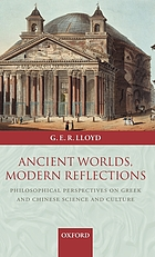 Ancient worlds, modern reflections philosophical perspectives on Greek and Chinese science and culture
