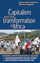 Capitalism and the transformation of Africa : reports from Equatorial Guinea