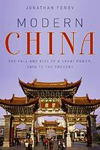 Modern China : the fall and rise of a great power, 1850 to the present