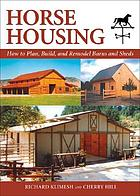 Horse housing : how to plan, build, and remodel barns and sheds