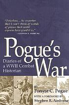 Diaries of a WWII combat historianPogue's war : diaries of a WWII combat historian