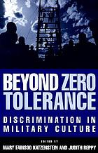 Beyond zero tolerance : discrimination in military culture