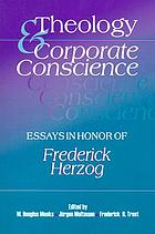 Theology & corporate conscience : essays in honor of Frederick Herzog