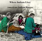 Where Indians live : American Indian houses