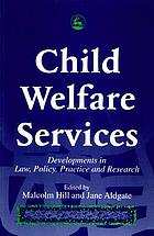 Child welfare services : developments in law, policy, practice, and research