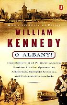 O Albany! : improbable city of political wizards, fearless ethnics, spectacular aristocrats, splendid nobodies, and underrated scoundrels