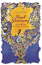 French gastronomy : the history and geography of a passion