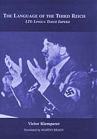 The language of the Third Reich : LTI, Lingua Tertii Imperii : a philologist's notebook