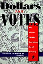 Dollars and votes : how business campaign contributions subvert democracy