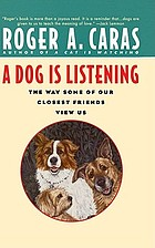 A dog is listening : the way some of our closest friends view us