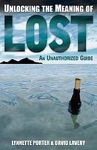 Unlocking the meaning of Lost : an unauthorized guide