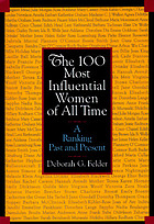 The 100 most influential women of all time : a ranking past and present The 100 most influential women : a ranking past and present