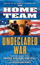 The home team : undeclared war