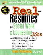 Real-resumes for social work & counseling jobs : including real resumes used to change careers and transfer skills to other industries