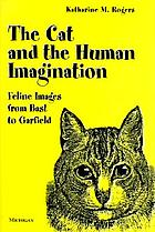 The cat and the human imagination : feline images from Bast to Garfield
