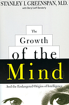 The growth of the mind : and the endangered origins of intelligence