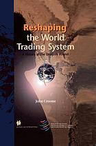 Reshaping the world trading system : a history of the Uruguay Round