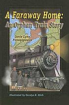A faraway home : an orphan train story