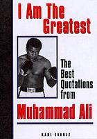 I am the greatest : the best quotations from Muhammad Ali