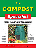 The compost specialist : the essential guide to creating and using garden compost, and using potting and seed composts