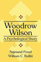 Thomas Woodrow Wilson, twenty-eighth President of the United States; a psychological study