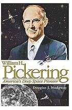 William H. Pickering America's deep space pioneer