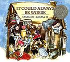It could always be worse : a Yiddish folk tale
