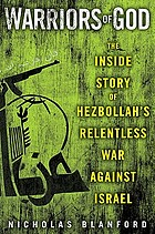 Warriors of God : inside Hezbollah's thirty-year struggle against Israel