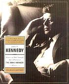 John F. Kennedy : the presidential portfolio : history as told through the collection of the John F. Kennedy Library and Museum