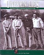 Uneven lies : the heroic story of African-Americans in golf