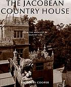 The Jacobean country house : from the archives of 'Country Life'