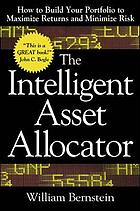 The intelligent asset allocator : how to build your portfolio to maximize returns and minimize risk