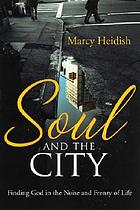 Soul and the city : finding God in the noise and frenzy of life