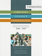 Libraries connect communities : public library funding & technology access study, 2006-2007