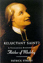 Reluctant saint? : a theological biography of Fletcher of Madeley