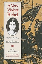 A very violent rebel : the Civil War diary of Ellen Renshaw House