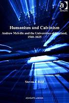 Humanism and Calvinism Andrew Melville and the universities of Scotland, 1560-1625