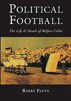 Political football : the life & death of Belfast Celtic