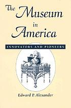 The museum in America innovators and pioneers