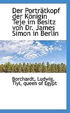 Der porträtkopf der königin Teje im besitz von dr. James Simon in Berlin