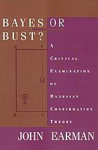 Bayes or bust? : a critical examination of Bayesian confirmation theory