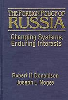 The foreign policy of Russia : changing systems, enduring interests