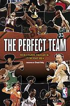 The perfect team : the best players, coach, and GM -- let the debate begin