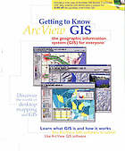 Getting to know ArcView GIS : the geographic information system (GIS) for everyone