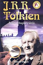 J.R.R. Tolkien : master of imaginary worlds