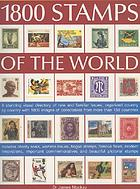 1800 stamps of the world : a stunning visual directory of rare and familiar issues, organized country by country with 1800 images of collectables from more than 150 countries : includes charity seals, wartime issues, bogus stamps, famous flaws, modern innovations, important commemoratives and beautiful pictorial stamps