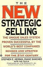 The new strategic selling : the unique sales system proven successful by the world's best companies, revised and updated for the 21st century
