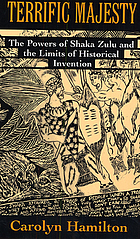 Terrific majesty the power of Shaka Zulu and the limits of historical invention