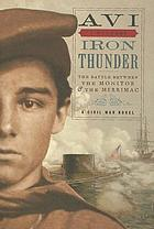 Iron thunder : the battle between the Monitor & the Merrimac : a Civil War novel
